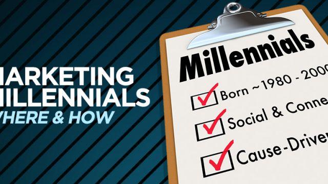 Marketing Millennials: Where & How